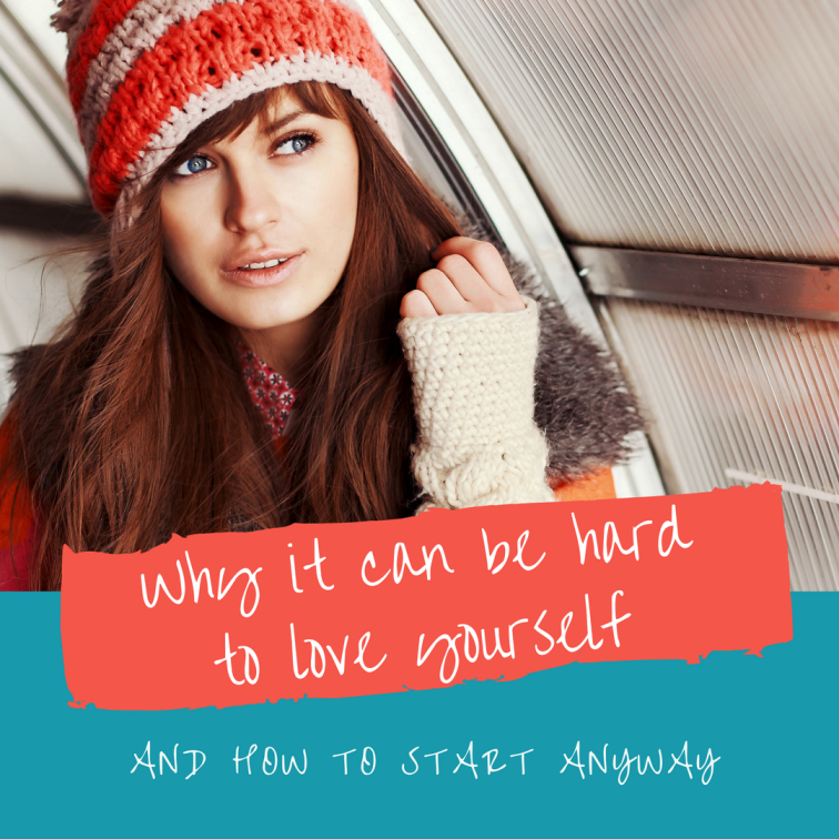 Why it can be hard to love yourself. – And how to start anyway.